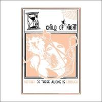 Child Of Night-Neither of These Alone Is Enough