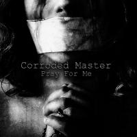 Corroded Master-Pray For Me