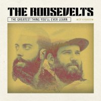 The Roosevelts-The Greatest Thing You\\\'ll Ever Learn