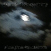 Shroud Of Despondency-Moon From The Mountain