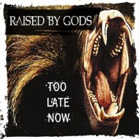 Raised By Gods-Too Late Now