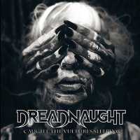 Dreadnaught-Caught The Vultures Sleeping