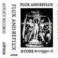 S·Core + Trigger B-Flux And Reflux