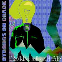 Cyborgs On Crack-Drinking Air With Eyes [V2.0]
