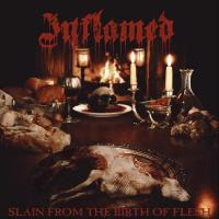 Inflamed-Slain from the Birth of Flesh