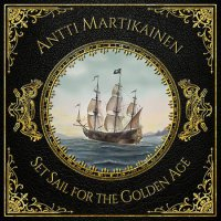 Antti Martikainen-Set Sail For The Golden Age