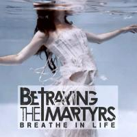 Betraying the Martyrs-Breathe in Life