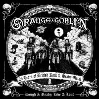Orange Goblin-Rough & Ready, Live & Loud