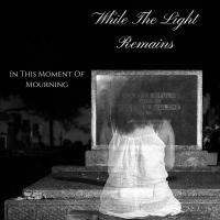 While The Light Remains-In This Moment Of Mourning