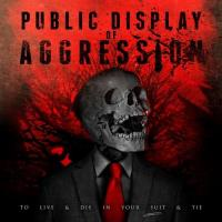 Public Display Of Aggression-To Live & Die in Your Suit & Tie