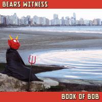 Bears Witness-Book Of Bob