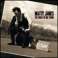 Matty James-The Road To No Town