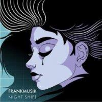 Frankmusik-Night Shift