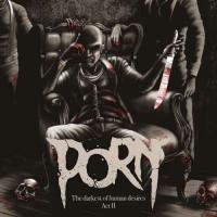 PORN-The Darkest Of Human Desires: Act II