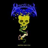 Mescalera-Matrix Has You