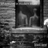 Blast Lane-Adventures In Modern Blues