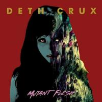 Deth Crux-Mutant Flesh