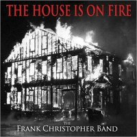 Frank Christopher Band-The House Is On Fire