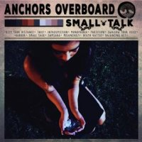 Anchors Overboard-Small Talk