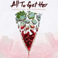 All To Get Her-Cheesecakes And Earthquakes