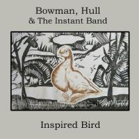 Bowman, Hull & The Instant Band-Inspired Bird
