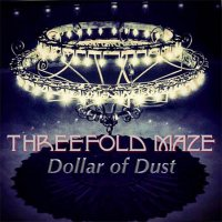 Threefold Maze-Dollar Of Dust