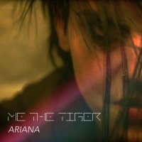 Me The Tiger-Ariana
