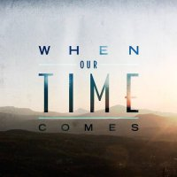 When Our Time Comes-When Our Time Comes