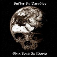 Suffer In Paradise-This Dead Is World