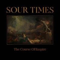 Sour Times-The Course Of Empire