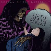 Scream Of The Butterfly-Birth Death Repeat