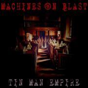 Machines On Blast-Tin Man Empire