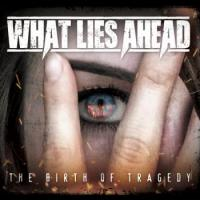 What Lies Ahead-The Birth Of Tragedy