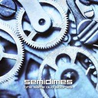 Semidimes-The Same Old Stories