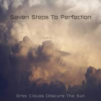 Seven Steps To Perfection-Grey Clouds Obscure The Sun