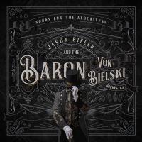 Jason Bieler And The Baron Von Bielski Orchestra-Songs For The Apocalypse