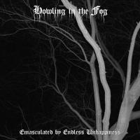 Howling In The Fog-Emasculated By Endless Unhappiness