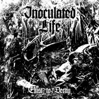 Inoculated Life-Exist To Decay