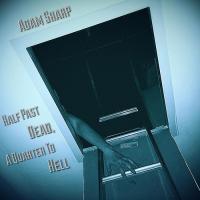 Adam Sharp-Half Past Dead A Quarter To Hell