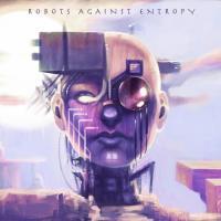 Robots Against Entropy-Robots Against Entropy