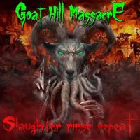 Goat Hill Massacre-Slaughter, Rinse, Repeat