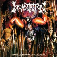 Incantation-Mortal Throne Of Nazarene