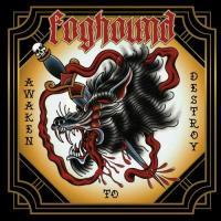Foghound-Awaken to Destroy