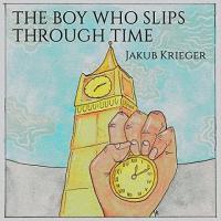 Jakub Krieger-The Boy Who Slips Through Time