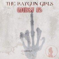 The Raygun Girls-Ghost 15