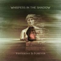 Whispers In The Shadow-Yesterday Is Forever