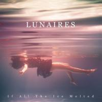 Lunaires-If All The Ice Melted