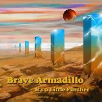 Brave Armadillo-It's A Little Further