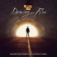 Dancing on Fire-Holding Back from Living Is Slowly Dying