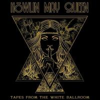 Howlin' May Queen-Tapes From The White Ballroom